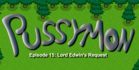 Pussymon Ep. 15 - Lord Edwin's Request